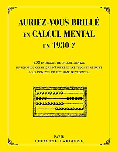 Auriez-vous brillé en calcul mental en 1930 ? par Collectif