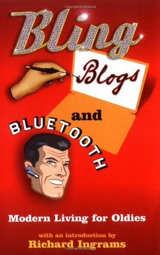 Bling, Blogs and Bluetooth: A Guide for Oldies by Richard Ingrams (2006-10-31) par Richard Ingrams