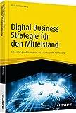 Digital Business Strategie für den Mittelstand: Entwicklung und Konzeption mit internationaler Ausrichtung (Haufe Fachbuch)