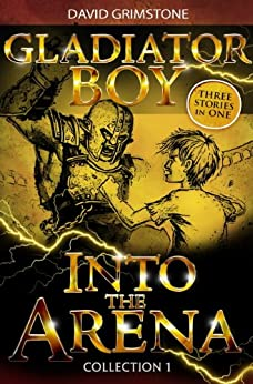Gladiator Boy: Into the Arena: Three Stories in One Collection 1 by [Grimstone, David]