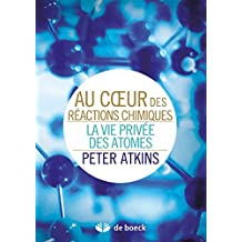 Au coeur des réactions chimiques : La vie privée des atomes (Plaisir des sciences) (French Edition)