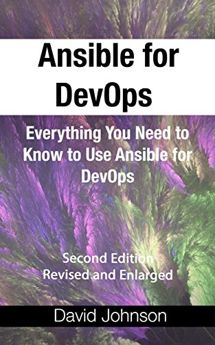 Ansible for DevOps: Everything You Need to Know to Use Ansible for DevOps, Second Edition, Revised and Enlarged (English Edition) por David Johnson