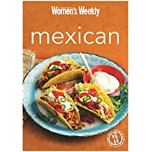 Mexican: Burritos, salsas, chillis, tacos and quesadillas from the legendary Test Kitchen (The Australian Women's Weekly Minis)