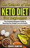 The Science of the Keto Diet for Beginners: The Complete Ketogenic Guide to Boosting Your Weight Loss and Health (English Edition)