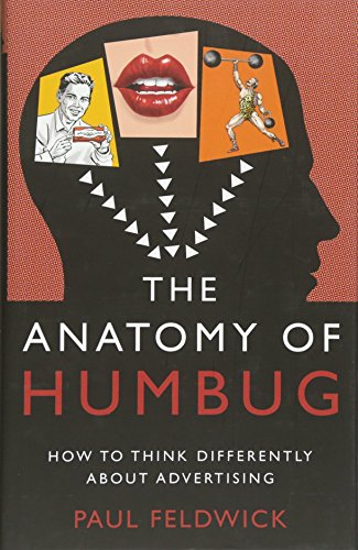 The Anatomy of Humbug: How to Think Differently About Advertising por Paul Feldwick