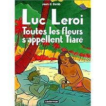 Luc Leroi : Toutes les fleurs s'appellent Tiaré
