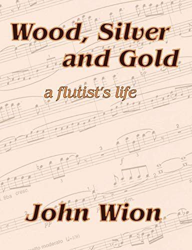 Wood, Silver & Gold - A Flutist's Life