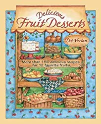 Delicious Fruit Desserts: More Than 150 Delicious Recipes for 12 Favorite Fruits: More Than 150 Classic and Unique Desserts for 12 Favorite Fruits (Dorothy Jean's Home Cooking Collection)
