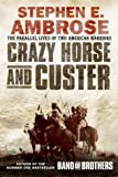 Crazy Horse And Custer: The Epic Clash of Two Great Warriors at the Little Bighorn: The Parallel Lives of Two American Warriors