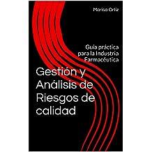 Gestión y Análisis de Riesgos de calidad: Guía práctica para la Industria Farmacéutica (Spanish Edition)