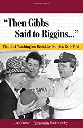 Then Gibbs Said to Riggins...: The Best Washington Redskins Stories Ever Told (Best Sports Stories Ever Told)