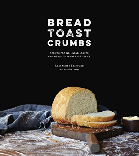 Bread Toast Crumbs: Recipes for No-Knead Loaves & Meals to Savor Every Slice (English Edition)
