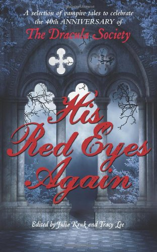 His Red Eyes Again: A selection of vampire tales to celebrate the 40th anniversary of The Dracula Society