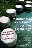 Mindfulness, Acceptance and Positive Psychology: The Seven Foundations of Well-Being (Mindfulness & Acceptance Practica)