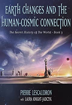 Earth Changes and the Human-Cosmic Connection (The Secret History of the World Book 3) (English Edition) von [Lescaudron, Pierre, Knight-Jadczyk, Laura]
