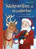 Weihnachten ist wunderbar: Zwei Geschichten für die schönste Zeit im Jahr