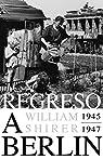 Regreso a Berlín. 1945-1947 par William L. Shirer