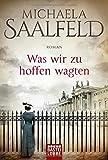 Was wir zu hoffen wagten: Roman von Michaela Saalfeld