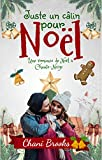 Juste un câlin pour Noël: La romance cocooning, c'est bon tout l'hiver! Une comédie romantique feel-good et enneigée (Chante-Neige)
