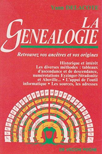 LA GENEALOGIE. Retrouvez vos ancêtres et vos origines par Yann Delacôte