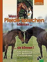 Wenn Pferde sprechen könnten...sie können!: Eine Anleitung zum besseren Kommunikation