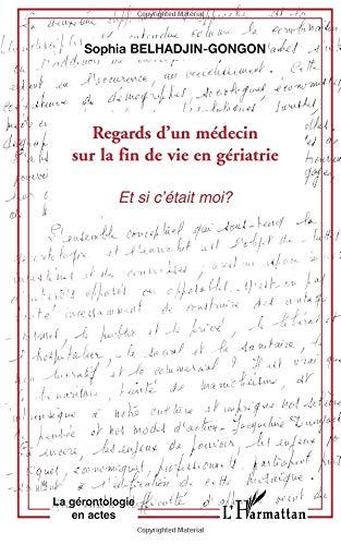 Regards d'un médecin sur la fin de vie en gériatrie : Et si c'était moi ? par Sophia Belhadjin-Gongon