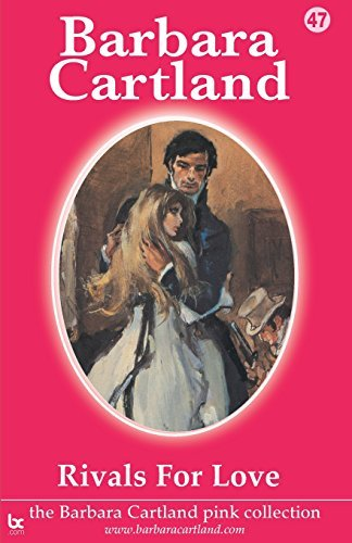 Rivals For Love: Volume 47 (The Pink Collection) by Barbara Cartland (2014-04-29)