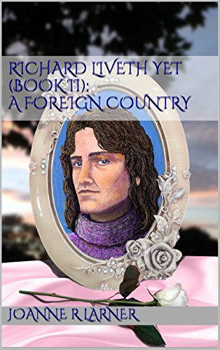 Richard Liveth Yet (Book II): A Foreign Country by [Larner, Joanne R]