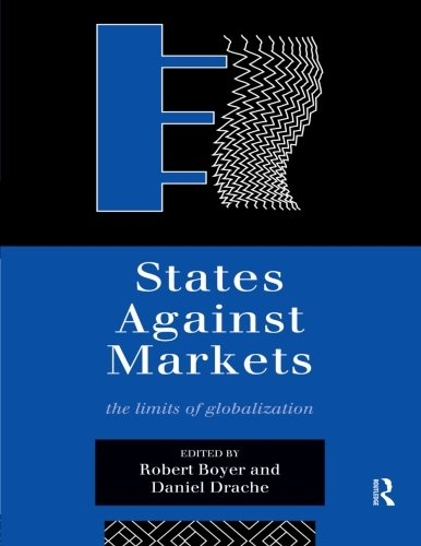 States Against Markets: The Limits of Globalization (Routledge Studies in Governance and Change in the Global Era)