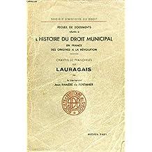 RECUEIL DE DOCUMENTS RELATIFS A L'HISTOIRE DU DROIT MUNICIPAL EN FRANCE DES ORIGINES A LA REVOLUTION, CHARTES DE FRANCHISES DU LAURAGAIS