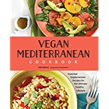 Vegan Mediterranean Cookbook: Essential Vegiterranean Recipes for the Ultimate Healthy Lifestyle (English Edition)