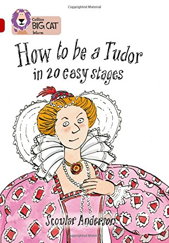 How to be a Tudor: Band 14/Ruby (Collins Big Cat): Band 14 Phase 5, Bk. 16
