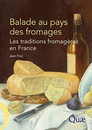 Balade au pays des fromages: Les traditions fromagères en France (French Edition)