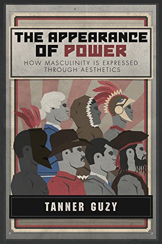 The Appearance of Power: How Masculinity is Expressed Through Aesthetics (English Edition) por Tanner Guzy