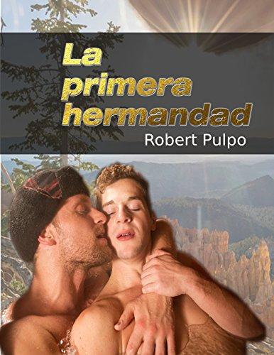 LA PRIMERA HERMANDAD: Una novela para hombres gay por Robert Pulpo