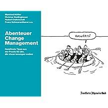 Abenteuer Change Management: Handfeste Tipps aus der Praxis für alle, die etwas bewegen wollen