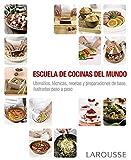 Escuela de cocinas del mundo (Larousse - Libros Ilustrados/ Prácticos - Gastronomía)