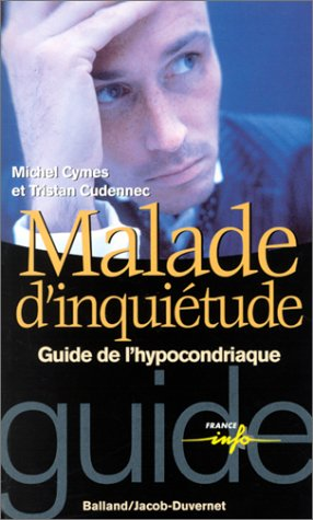 Malade d'inquiétude. Guide de l'hypocondriaque