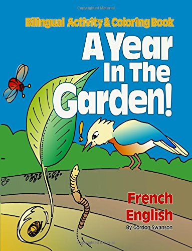 A Year in the Garden! French / English: Bilingual Activity & Coloring Book par Gordon Swanson