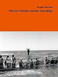 Angeli Janhsen - Was Tun?: Künstler Machen Vorschläge
