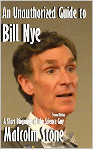 An Unauthorized Guide to Bill Nye: A Short Biography of the Science Guy [Second Edition, Pamphlet] (English Edition)