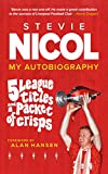 Stevie Nicol – My Autobiography: 5 League Titles and a Packet of Crisps