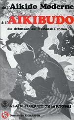 De l'aikido moderne à l'aikibudo - Du débutant au Yundansha 1e dan de Alain Floquet