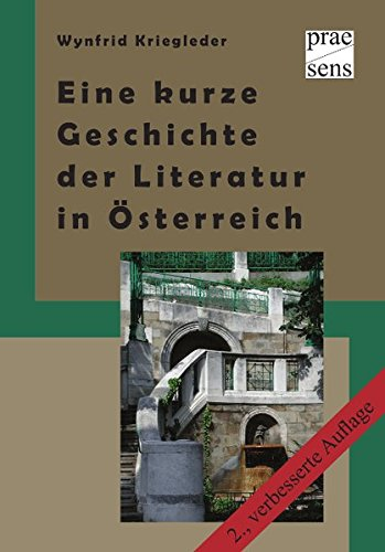 Eine kurze Geschichte der Literatur in Österreich: Menschen - Bücher - Institutionen