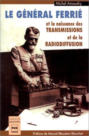 Le Gnral Ferri et la naissance des transmissions et de la radiodiffusion