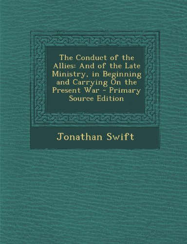 The Conduct of the Allies: And of the Late Ministry, in Beginning and Carrying on the Present War - Primary Source Edition