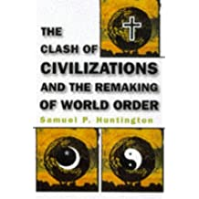 Clash of Civilizations: And the Remaking of World Order
