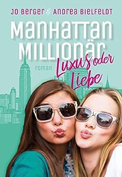Manhattan Millionär - Luxus oder Liebe: Eine romantisch moderne New York Geschichte mit viel Liebe und Humor (German Edition) by [Bielfeldt, Andrea, Berger, Jo]