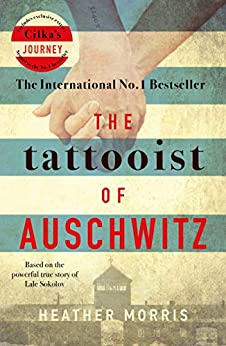 The Tattooist of Auschwitz: the heart-breaking and unforgettable international bestseller by [Morris, Heather]