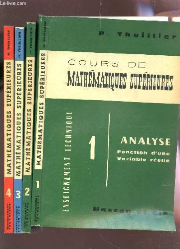 COURS DE MATHEMATIQUES SUPERIEURES / EN 4 TOMES : T1 : / ANALYSE - FONCTION D'UNE VARIABLE REELLE + T2 : CALCUL INTEGRAL - EQUATIONS DIFFERENTIELLES - FONCTIONS DE PLUSIEURS VARIABLES + T3: ENSEMBLES - VECTEURS - NOMBRES COMPLEXES - ALGEBRE LINEAIRE - MA
